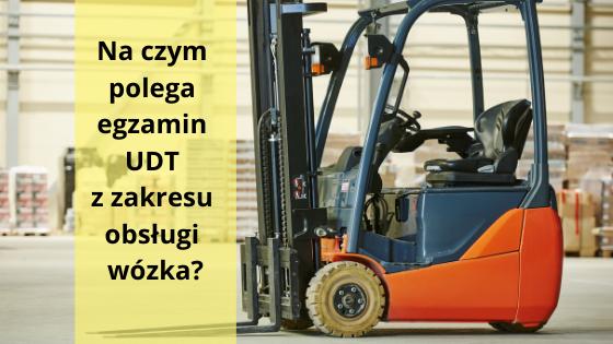 Jak wygląda egzamin UDT na wózki jezdniowe podnośnikowe?