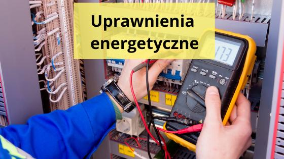 Uprawnienia energetyczne uprawnienia elektryczne